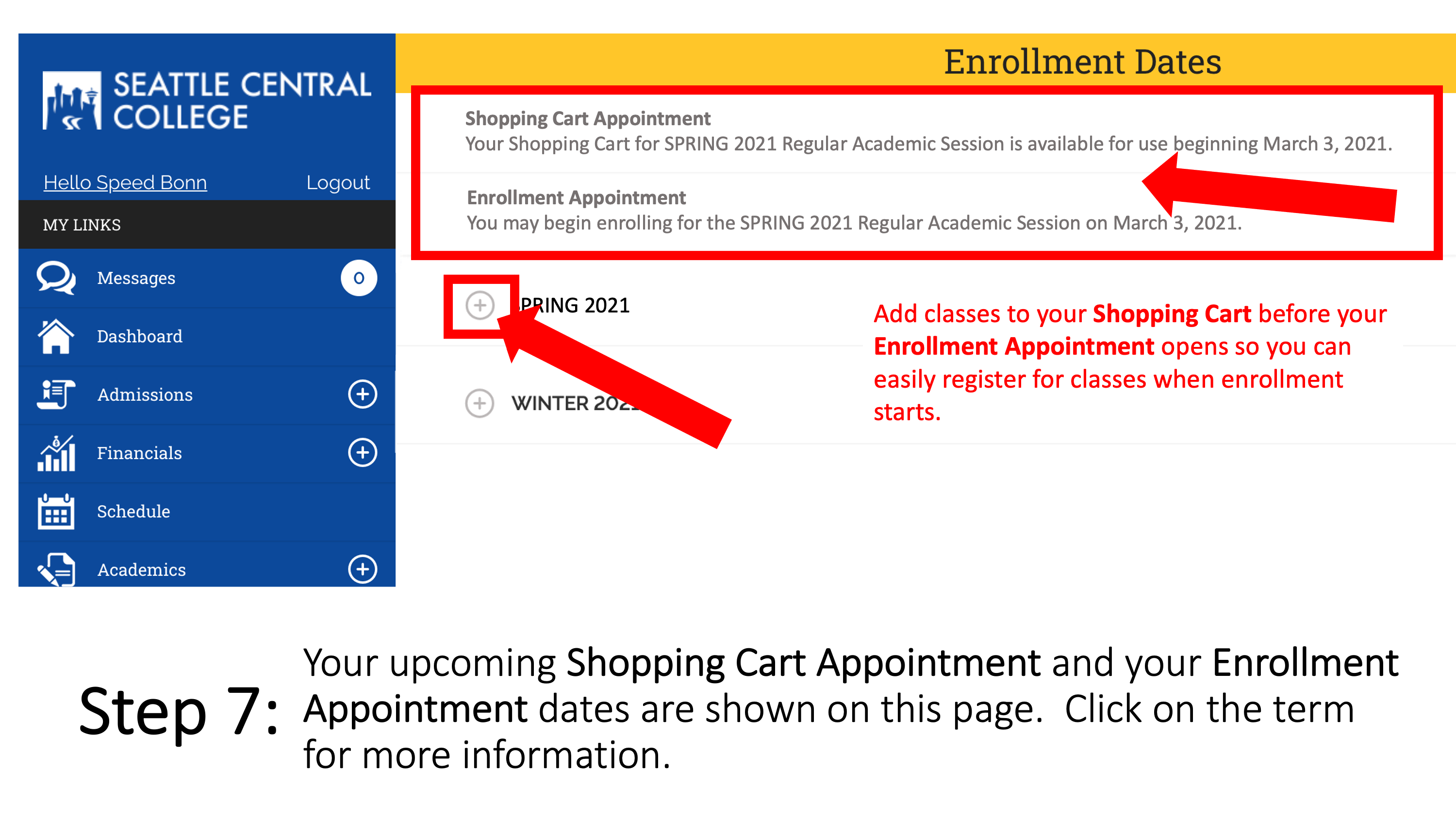 Your upcoming Shopping Cart Appointment and your Enrollment Appointment dates are shown on this page.  Click on the term for more information. Add classes to your Shopping Cart before your Enrollment Appointment opens so you can easily register for classes when enrollment starts.